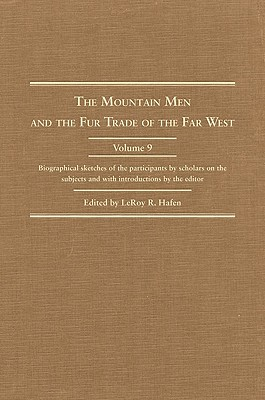 Image for The Mountain Men and the Fur Trade of the Far West: Biographical sketches of the participants by scholars of the subjects and with introductions by the editor Leroy R. Hafen, volume IX.