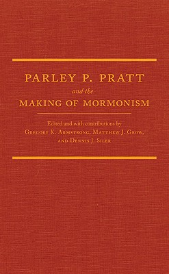 Parley P. Pratt and the Making of Mormonism