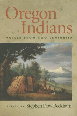 Oregon Indians: Voices from Two Centuries, Beckham, Stephen Dow