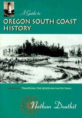 Image for A Guide to Oregon South Coast History: Traveling the Jedediah Smith Trail