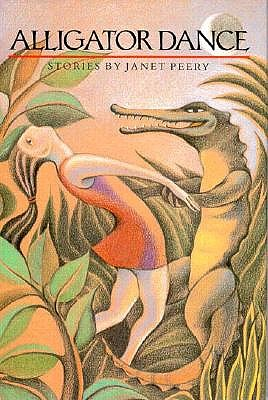 Alligator Dance: Stories (Southwest Life and Letters), JANET PEERY
