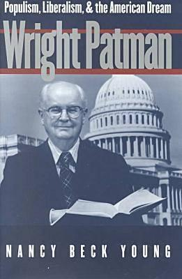 Wright Patman: Populism, Liberalism, and the American Dream, Young, Nancy Beck
