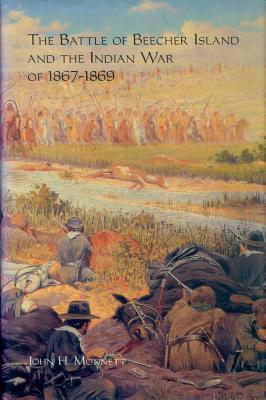 The Battle of Beecher Island and the Indian War of 1867-1869, Monnett, John H.