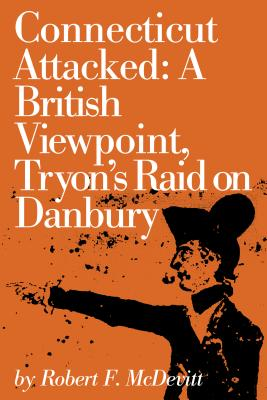 "Image for ""Connecticut attacked, a British viewpoint: Tryon's raid on Danbury (Connecticut bicentennial series)"""