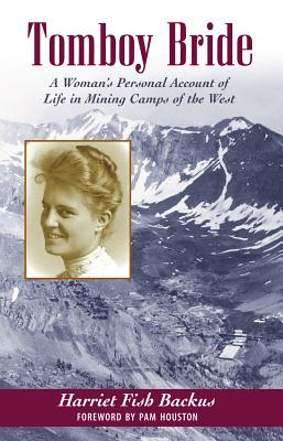 Tomboy Bride : A Woman's Personal Account of Life in Mining Camps of the West, BACKUS, Harriet Fish