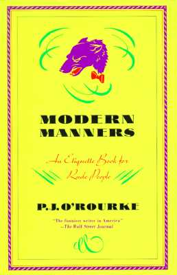 Modern Manners: An Etiquette Book for Rude People, P. J. O'Rourke