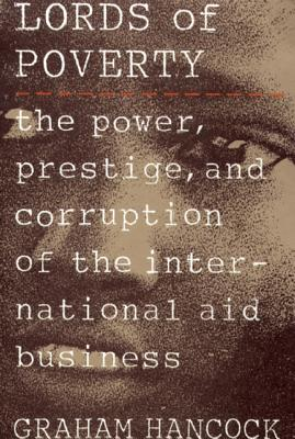 Image for Lord of Poverty: The Power, Prestige, and Corruption of the international aid business