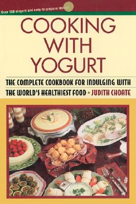 Image for Cooking with Yogurt: The Complete Cookbook for Indulging with the World's Healthiest Food