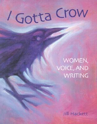 Image for I GOTTA CROW : WOMEN  VOICE  AND WRITING