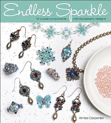 Endless Sparkle: 12 Crystal Components - Unlimited Jewelry Designs, Carpenter, Aimee
