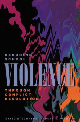 Reducing School Violence Through Conflict Resolution, Johnson, David W.; Johnson, Roger T.