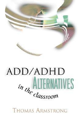 ADD / ADHD Alternatives in the Classroom, Armstrong, Thomas