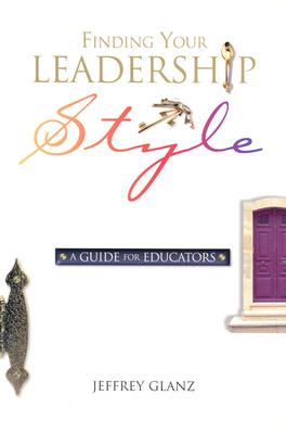 Finding Your Leadership Style: A Guide for Educators, Glanz, Jeffrey