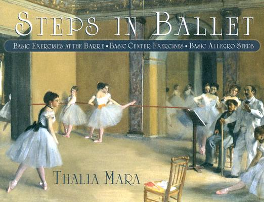 Image for Steps in Ballet: Basic Exercises at the Barre, Basic Center Exercises, Basic Allegro Steps