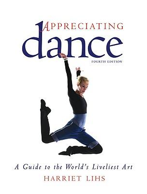 Appreciating Dance: A Guide to the World's Liveliest Art, Harriet Lihs