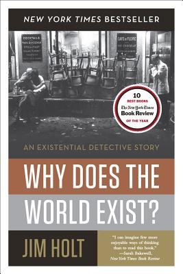 Why Does the World Exist?: An Existential Detective Story, Holt, Jim