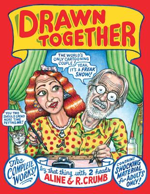 Drawn Together; The Complete Collaborative Works of Aline and Robert Crumb, the First Couple of Underground Comix, Collected Here for the First Time Ever, Aline & R. Crumb