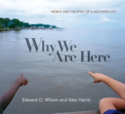 Why We Are Here: Mobile and the Spirit of a Southern City, Wilson, Edward O.; Harris, Alex