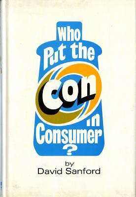 Who Put the Con in Consumer?, Sanford, David