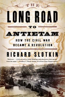 Image for The Long Road to Antietam: How the Civil War Became a Revolution