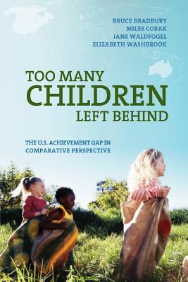 Too Many Children Left Behind: The U.S. Achievement Gap in Comparative Perspective, Bradbury, Bruce; Corak, Miles; Waldfogel, Jane; Washbrook, Elizabeth
