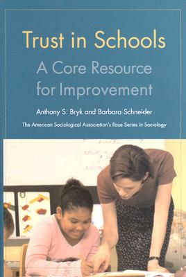 Trust in Schools: A Core Resource for Improvement (The Rose Series in Sociology), Anthony S. Bryk; Barbara L. Schneider