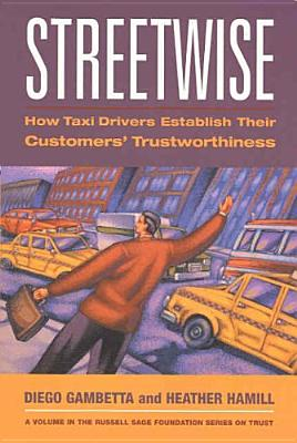 Streetwise: How Taxi Drivers Establish Customers' Trustworthiness (Russell Sage Foundation Series on Trust), Diego Gambetta, Heather Hamill