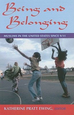 Image for Being and Belonging: Muslims in the United States since 9/11