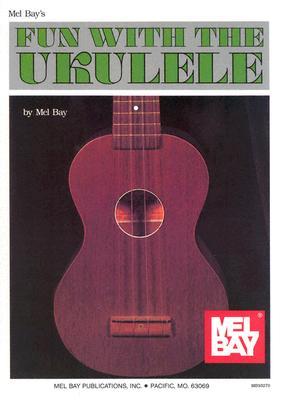 Mel Bay Fun with the Ukulele, Inc. Mel Bay Publications