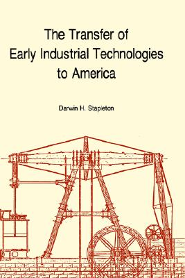 Image for The Transfer of Early Industrial Technologies to America (Memoirs of the American Philosophical Society,)