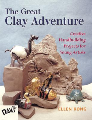 Image for The Great Clay Adventure: Creative Handbuilding Projects For Young Artists