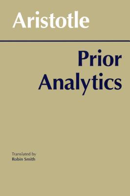 Prior Analytics (Hackett Classics), Aristotle