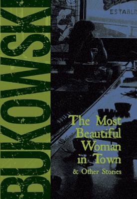 The Most Beautiful Woman in Town & Other Stories, Bukowski, Charles