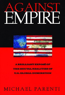 Image for Against Empire: A Brilliant Expose of the Brutal Realities of U.S. Global Domination