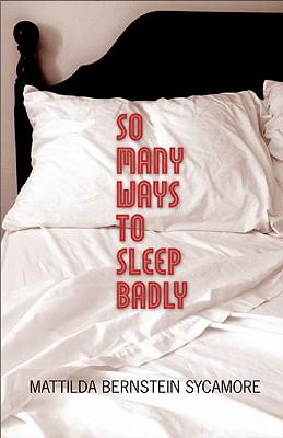 So Many Ways to Sleep Badly, Bernstein Sycamore, Mattilda