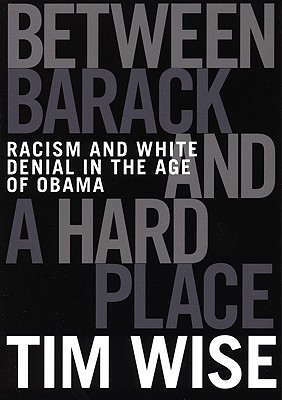 Image for BETWEEN BARACK AND A HARD PLACE : RACISM AND WHITE DENIAL IN THE AGE OF OBAMA