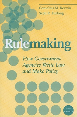 Rulemaking: How Government Agencies Write Law and Make Policy, Cornelius M Kerwin, Scott R Furlong