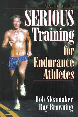 Serious Training for Endurance Athletes, Rob Sleamaker, Ray Browning