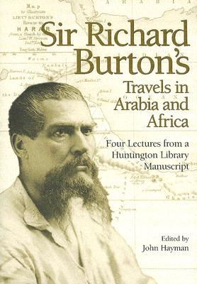 Image for Sir Richard Burton's Travels in Arabia and Africa: Four Lectures from a Huntington Library Manuscript
