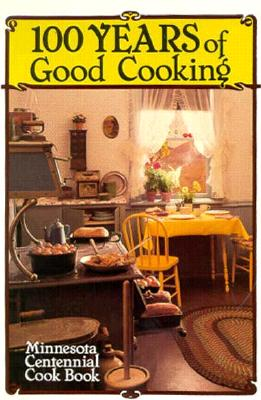 100 Years of Good Cooking: Minnesota Centennial Cookbook, Huck, Virginia