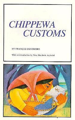 Chippewa Customs (Borealis Books), Densmore, Frances; Archabal, Nina M. [Introduction]