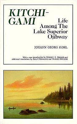 Kitchi-Gami: Life Among the Lake Superior Ojibway (Borealis Books), Kohl, Johann Georg