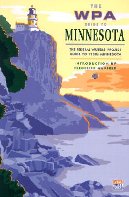 The WPA Guide to Minnesota: The Federal Writers' Project Guide to 1930s Minnesota (Borealis Book), Federal Writer's Project