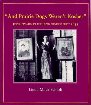 "Image for ""And Prairie Dogs Weren't Kosher"" Jewish Women in the Upper Midwest Since 1855"