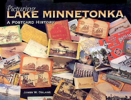 Picturing Lake Minnetonka: A Postcard History, Ogland, James