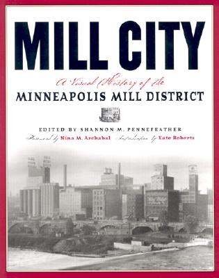 MILL CITY : A VISUAL HISTORY OF THE MINN, SHANNO PENNEFEATHER