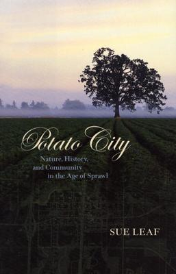Potato City: Nature, History, and Community in the Age of Sprawl, Leaf, Sue