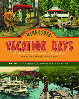 Minnesota Vacation Days: An Illustrated History, Koutsky, Kathryn; Koutsky, Linda