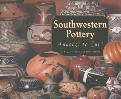 Southwestern Pottery: Anasazi to Zuni, Allan Hayes