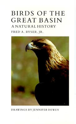 Birds Of The Great Basin: A Natural History (Max C. Fleishmann Series in Great Basin Natural History), Fred A. Ryser